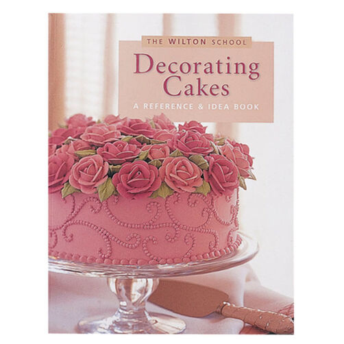 Decorating Cakes A Reference And Idea Book By The Wilton School