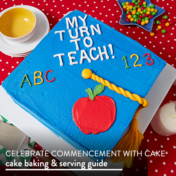 Celebreate Commencement with Cake. Cake Baking & Serving Guide.